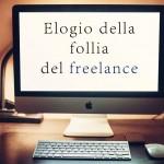 Elogio della follia… del freelance